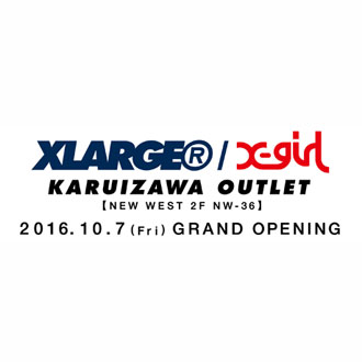 10.7.fri XLARGE®/X-girl KARUIZAWA OUTLET GRA…