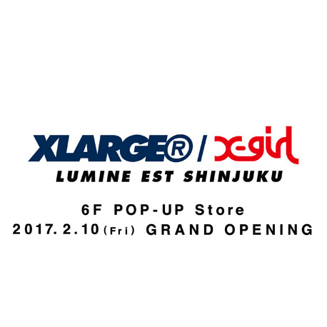 2.10.fri XLARGE®/X-girl LUMINE EST SHINJUKU …