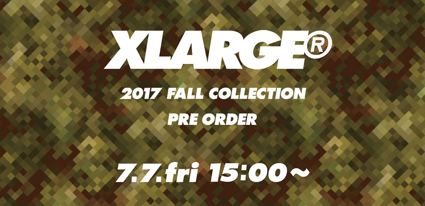 XLARGE® 2017 FALL COLLECTION PRE ORDER