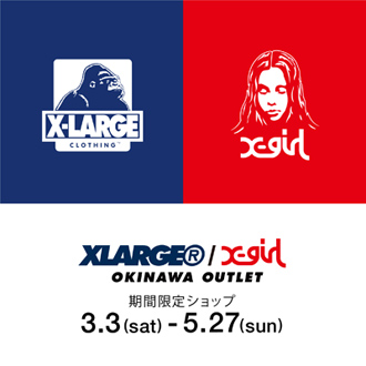 3.3.sat XLARGE/X-girl 沖縄OUTLET OPEN