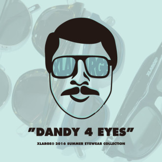 "XLARGE® 2016 SUMMER ""DANDY 4 EYES"" COLLECTION"